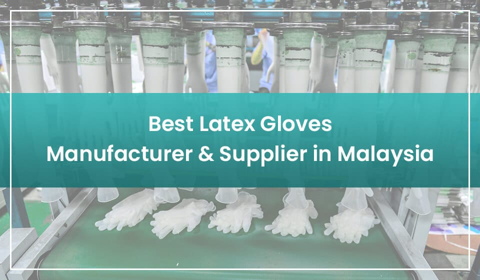 6 best latex gloves manufacturers and suppliers in malaysia