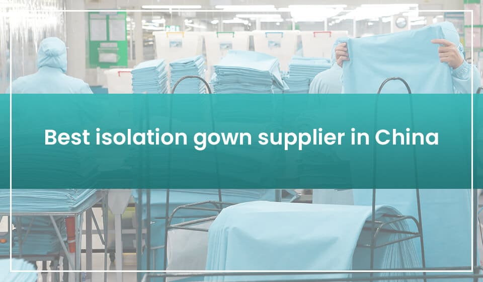 7 Best Isolation Gown Suppliers in China